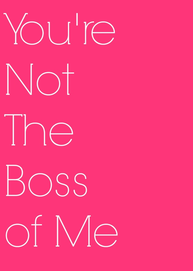 youre-not-the-boss-of-me